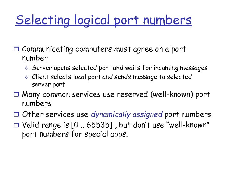 Selecting logical port numbers r Communicating computers must agree on a port number v