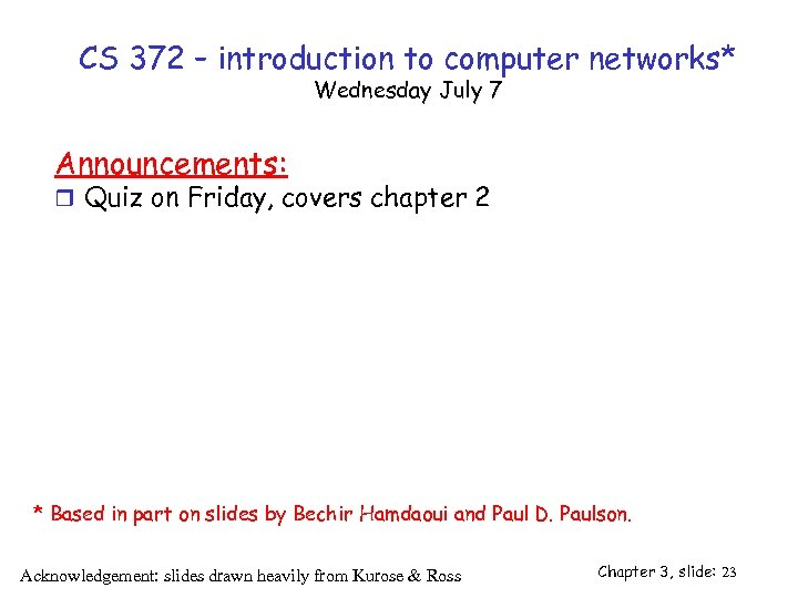 CS 372 – introduction to computer networks* Wednesday July 7 Announcements: r Quiz on
