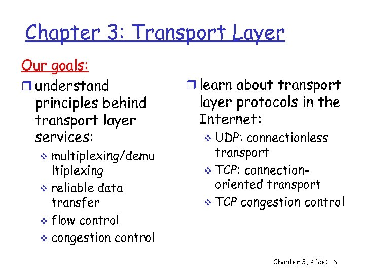 Chapter 3: Transport Layer Our goals: r understand principles behind transport layer services: multiplexing/demu