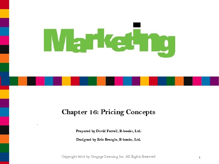 Chapter 16: Pricing Concepts Prepared by David Ferrell, B-books, Ltd. Designed by Eric Brengle,