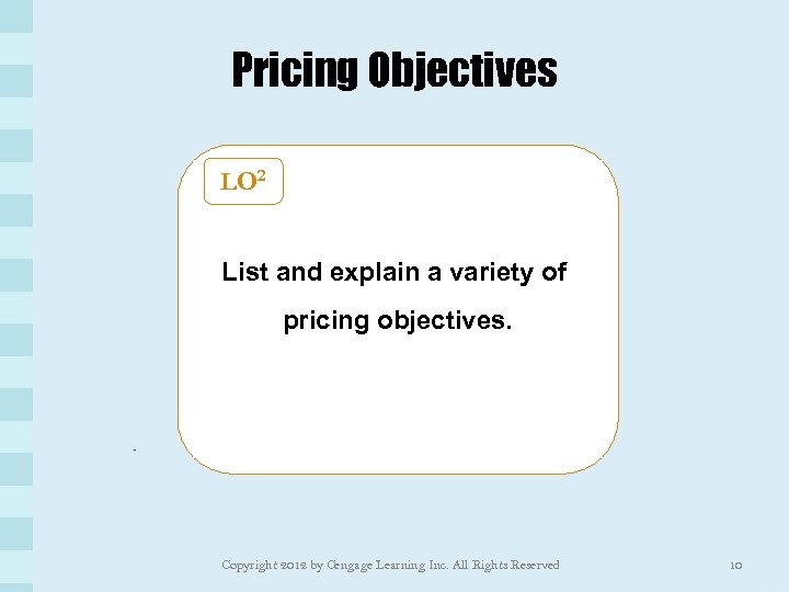 Pricing Objectives LO 2 List and explain a variety of pricing objectives. Copyright 2012