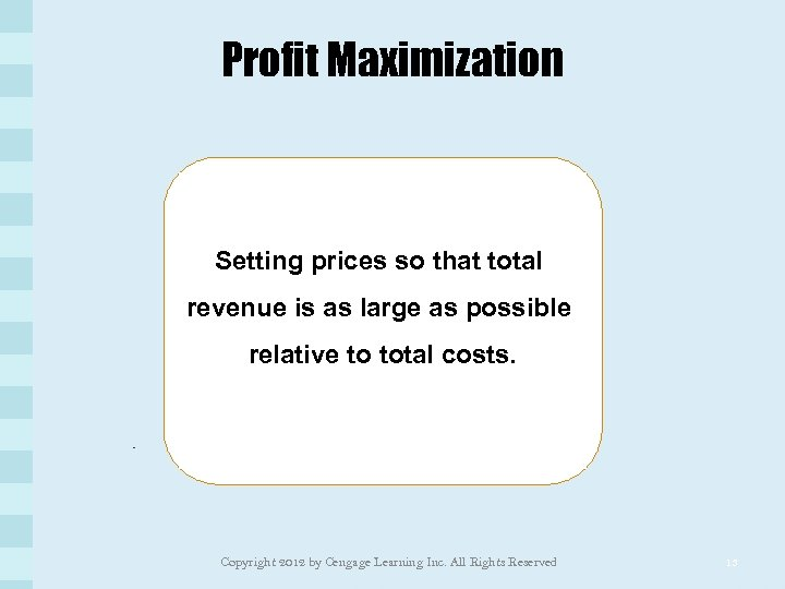 Profit Maximization Setting prices so that total revenue is as large as possible relative