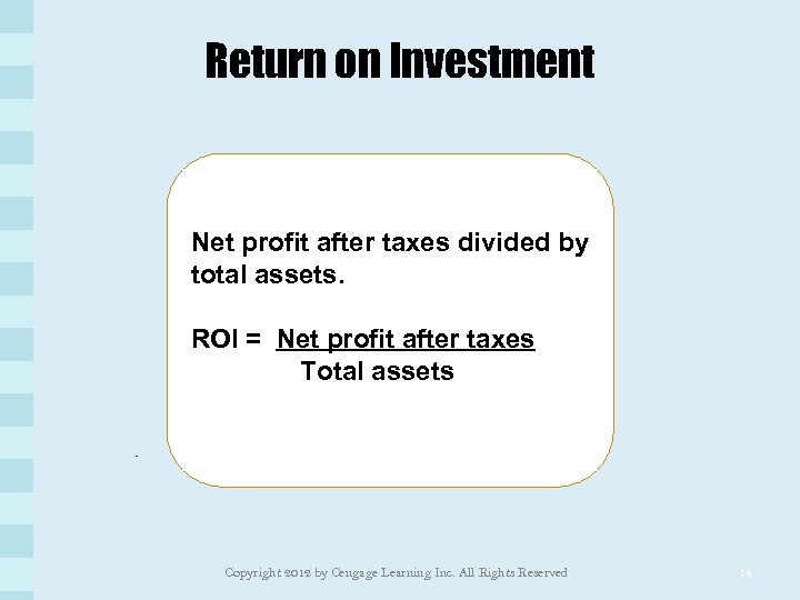 Return on Investment Net profit after taxes divided by total assets. ROI = Net