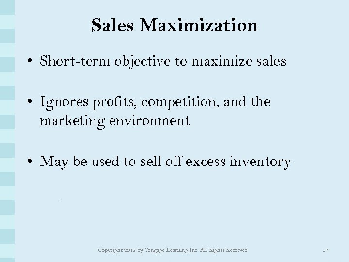 Sales Maximization • Short-term objective to maximize sales • Ignores profits, competition, and the