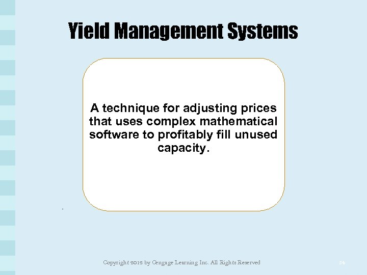 Yield Management Systems A technique for adjusting prices that uses complex mathematical software to