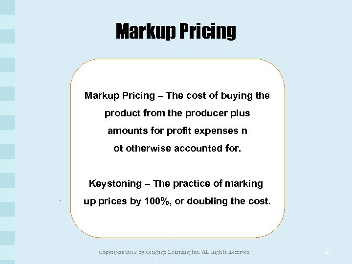 Markup Pricing – The cost of buying the product from the producer plus amounts