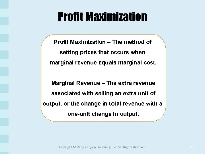 Profit Maximization – The method of setting prices that occurs when marginal revenue equals