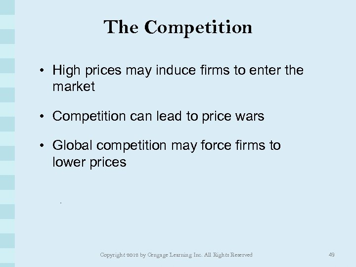 The Competition • High prices may induce firms to enter the market • Competition