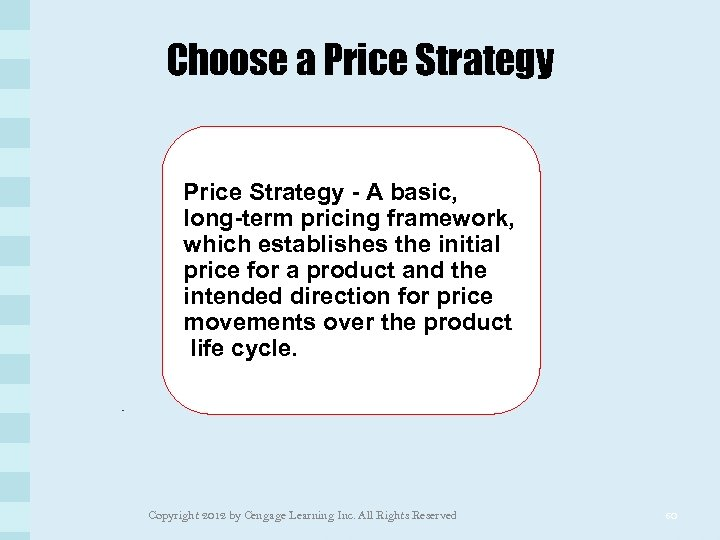 Choose a Price Strategy - A basic, long-term pricing framework, which establishes the initial