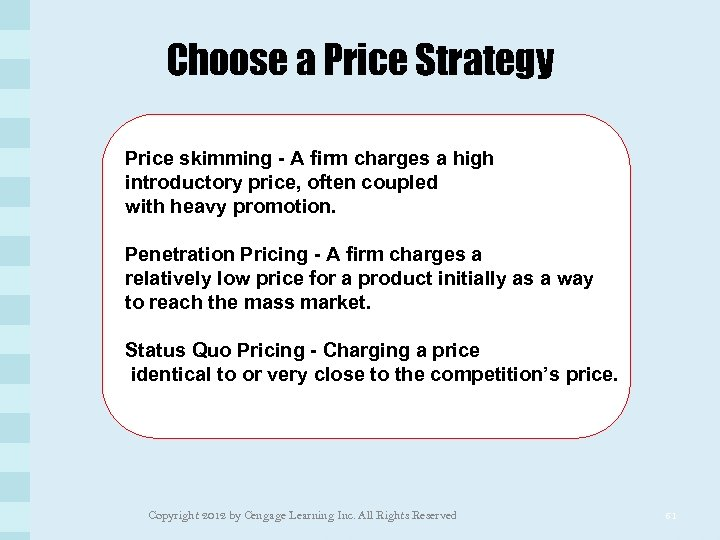 Choose a Price Strategy Price skimming - A firm charges a high introductory price,