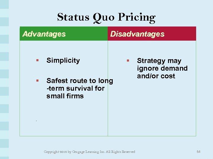 Status Quo Pricing Advantages Disadvantages § Simplicity § Safest route to long -term survival