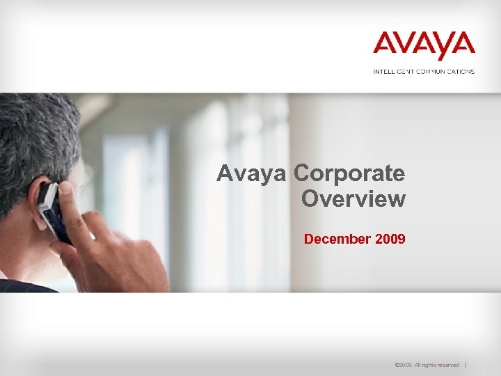 Avaya Corporate Overview December 2009 © 2009. All rights reserved.
