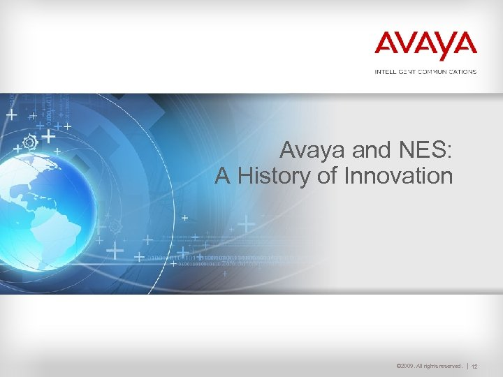 Avaya and NES: A History of Innovation © 2009. All rights reserved. 12