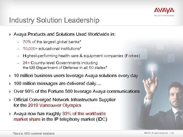 Industry Solution Leadership 4 Avaya Products and Solutions Used Worldwide in: – 70% of