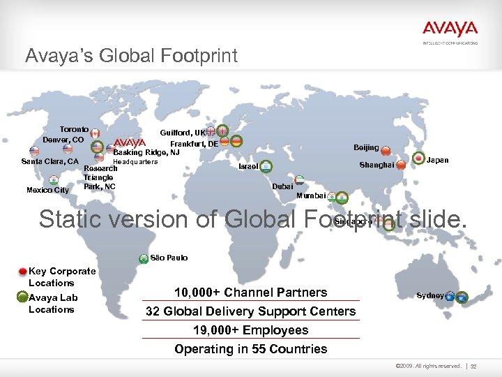 Avaya's Global Footprint Toronto Denver, CO Santa Clara, CA Mexico City Guilford, UK Frankfurt,