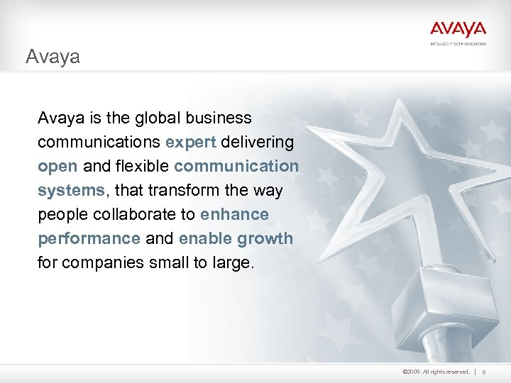 Avaya is the global business communications expert delivering open and flexible communication systems, that