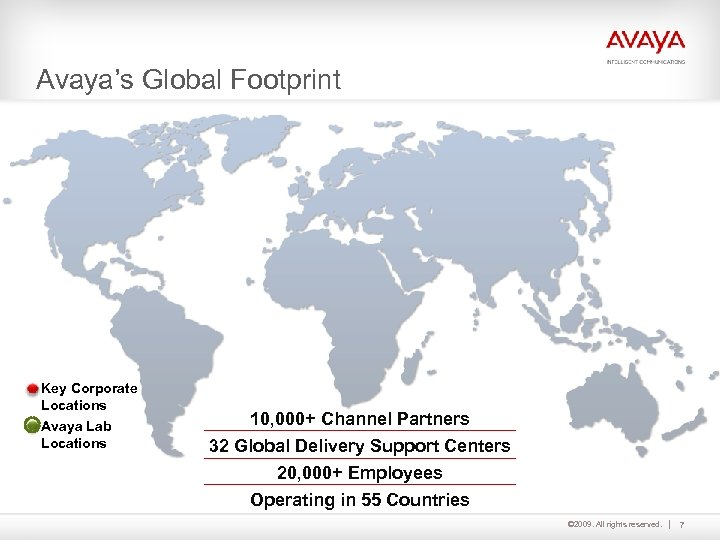 Avaya's Global Footprint Key Corporate Locations Avaya Lab Locations 10, 000+ Channel Partners 32