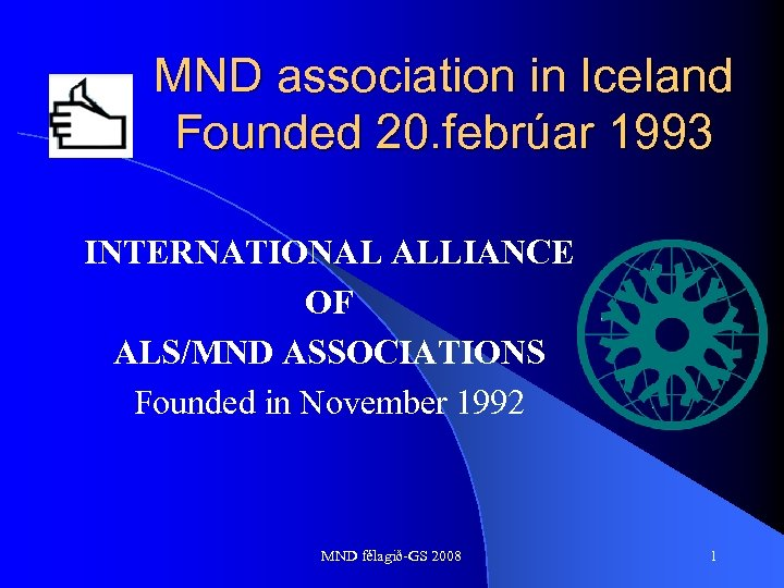MND association in Iceland Founded 20. febrúar 1993 INTERNATIONAL ALLIANCE OF ALS/MND ASSOCIATIONS Founded