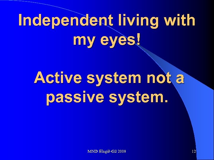 Independent living with my eyes! Active system not a passive system. MND félagið-GS 2008