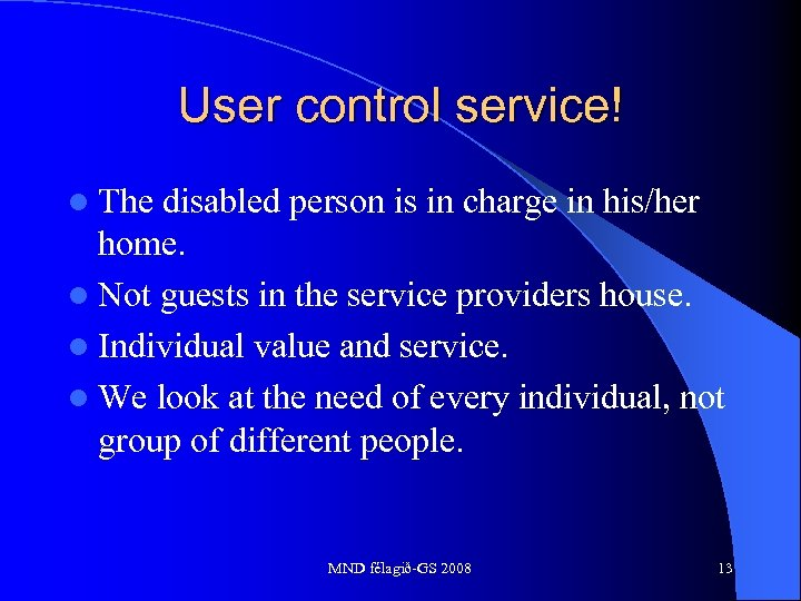 User control service! l The disabled person is in charge in his/her home. l