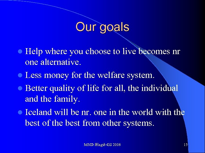Our goals l Help where you choose to live becomes nr one alternative. l
