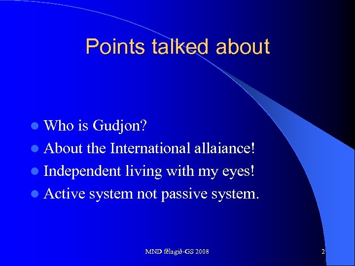 Points talked about l Who is Gudjon? l About the International allaiance! l Independent