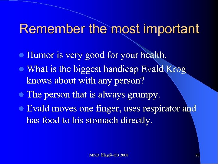 Remember the most important l Humor is very good for your health. l What