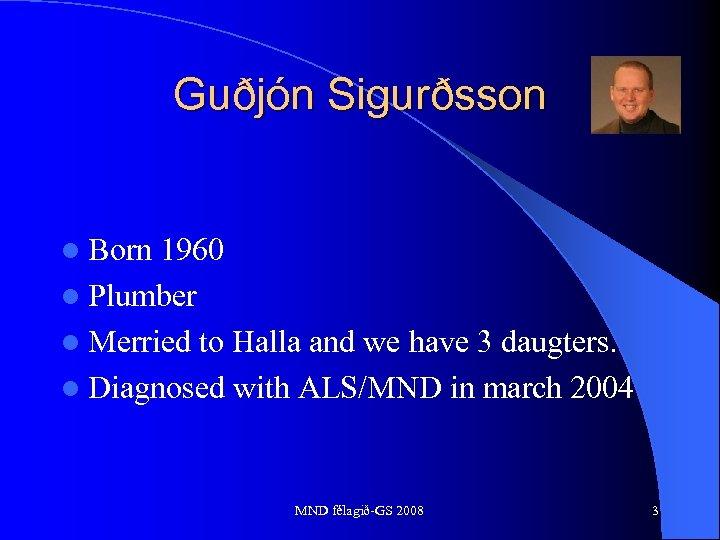 Guðjón Sigurðsson l Born 1960 l Plumber l Merried to Halla and we have