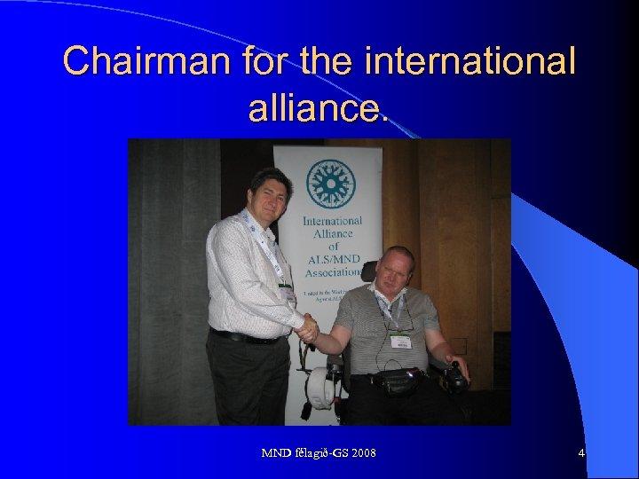 Chairman for the international alliance. MND félagið-GS 2008 4