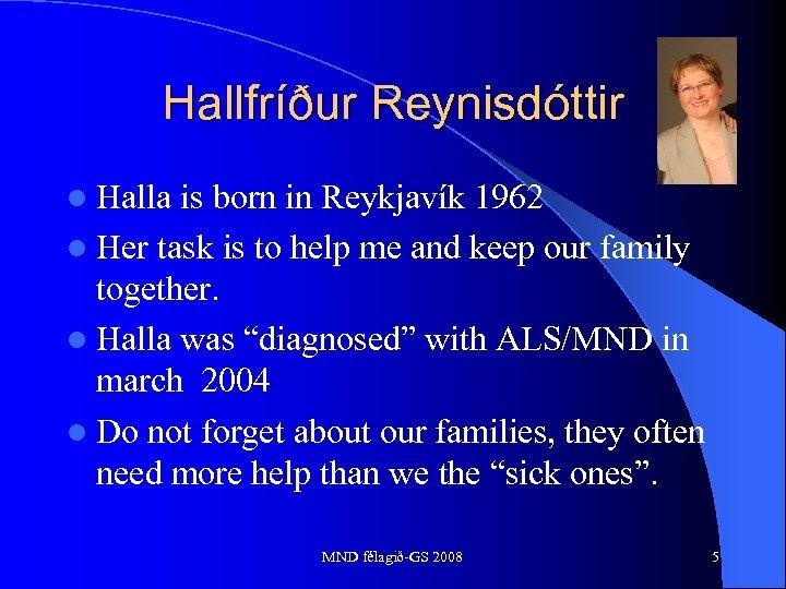 Hallfríður Reynisdóttir l Halla is born in Reykjavík 1962 l Her task is to