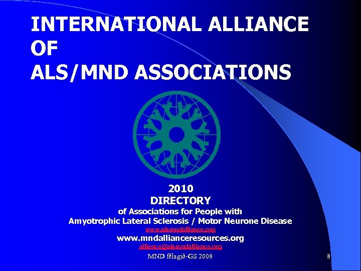 INTERNATIONAL ALLIANCE OF ALS/MND ASSOCIATIONS 2010 DIRECTORY of Associations for People with Amyotrophic Lateral