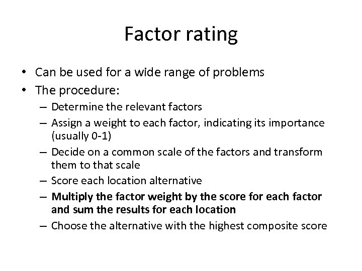 Factor rating • Can be used for a wide range of problems • The