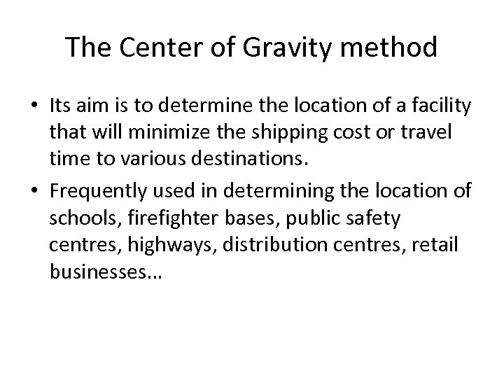 The Center of Gravity method • Its aim is to determine the location of