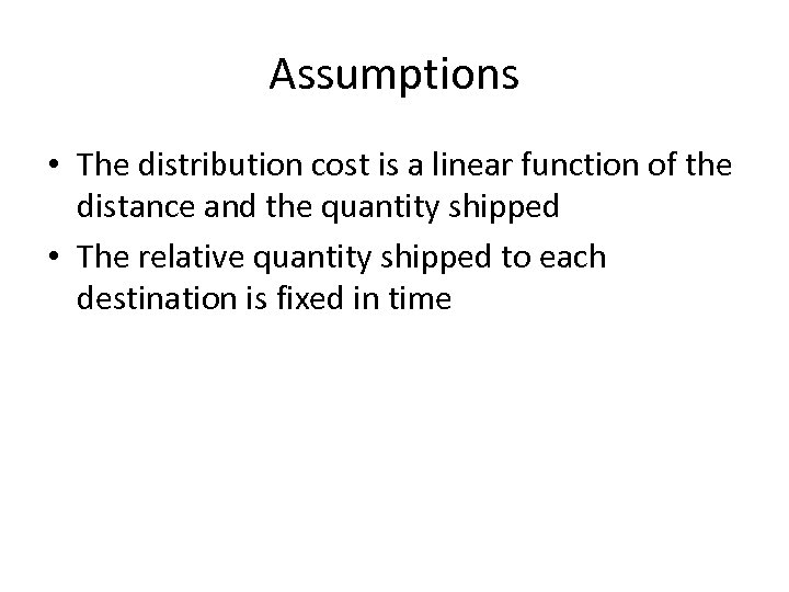 Assumptions • The distribution cost is a linear function of the distance and the
