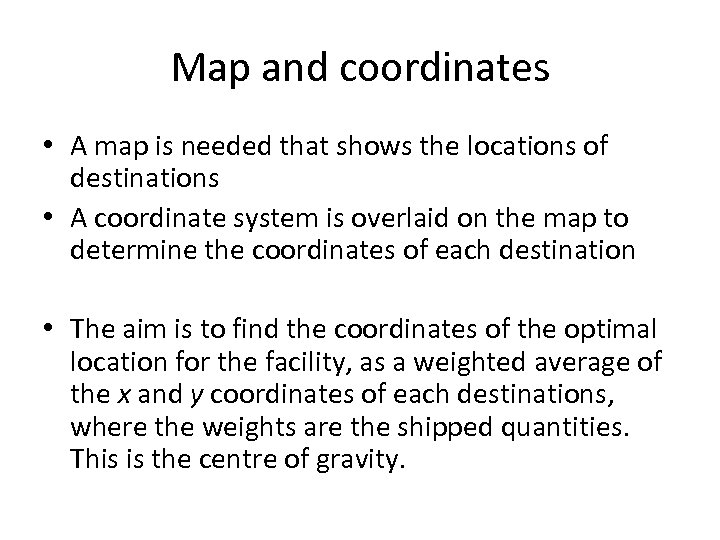 Map and coordinates • A map is needed that shows the locations of destinations