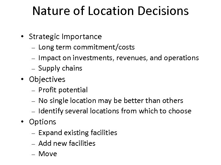 Nature of Location Decisions • Strategic Importance – – – Long term commitment/costs Impact