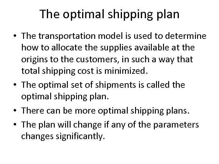 The optimal shipping plan • The transportation model is used to determine how to