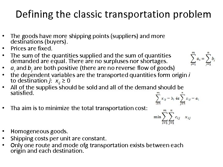 Defining the classic transportation problem • The goods have more shipping points (suppliers) and