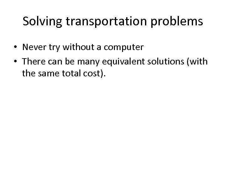 Solving transportation problems • Never try without a computer • There can be many