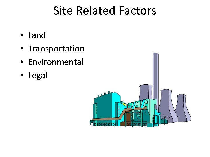 Site Related Factors • • Land Transportation Environmental Legal