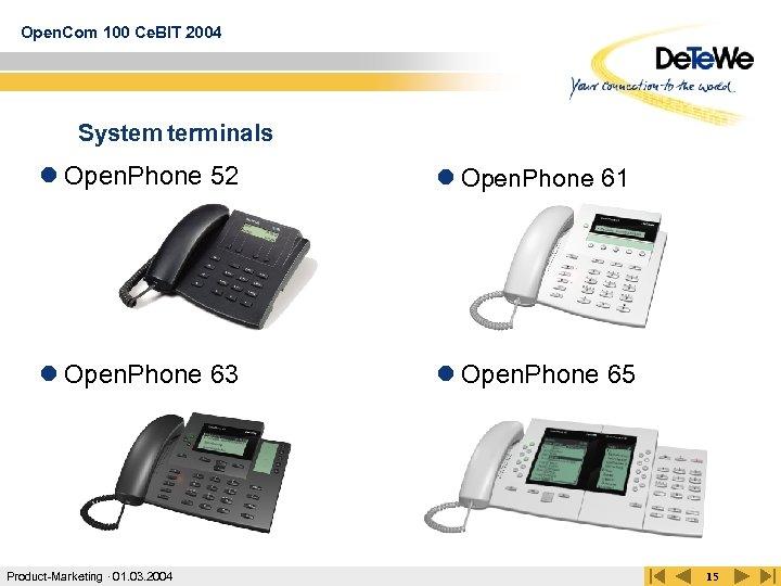 Open. Com 100 Ce. BIT 2004 System terminals l Open. Phone 52 l Open.
