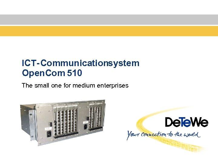 ICT-Communicationsystem Open. Com 510 The small one for medium enterprises