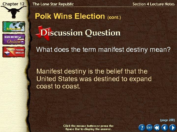 Polk Wins Election (cont. ) What does the term manifest destiny mean? Manifest destiny