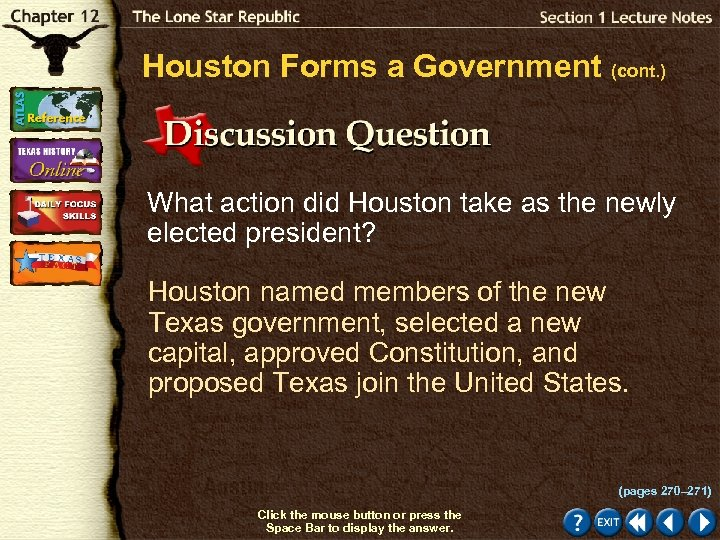 Houston Forms a Government (cont. ) What action did Houston take as the newly