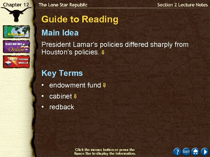 Guide to Reading Main Idea President Lamar's policies differed sharply from Houston's policies. Key