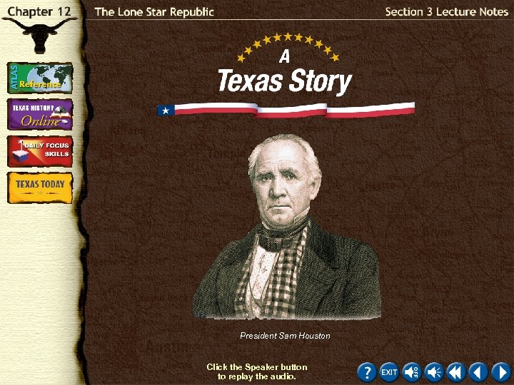 President Sam Houston Click the Speaker button to replay the audio.