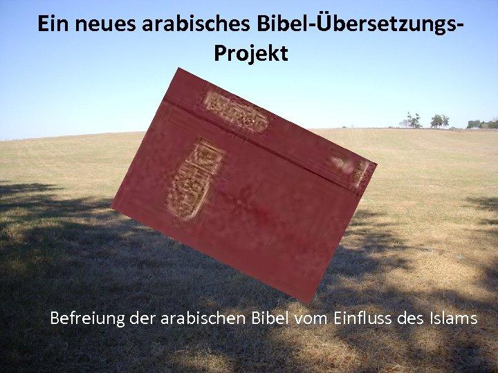 Ein neues arabisches Bibel-Übersetzungs. Projekt Befreiung der arabischen Bibel vom Einfluss des Islams