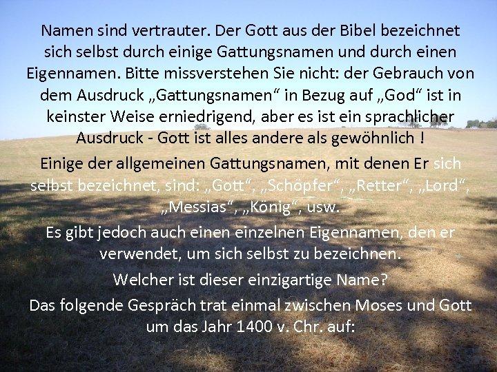 Namen sind vertrauter. Der Gott aus der Bibel bezeichnet sich selbst durch einige Gattungsnamen