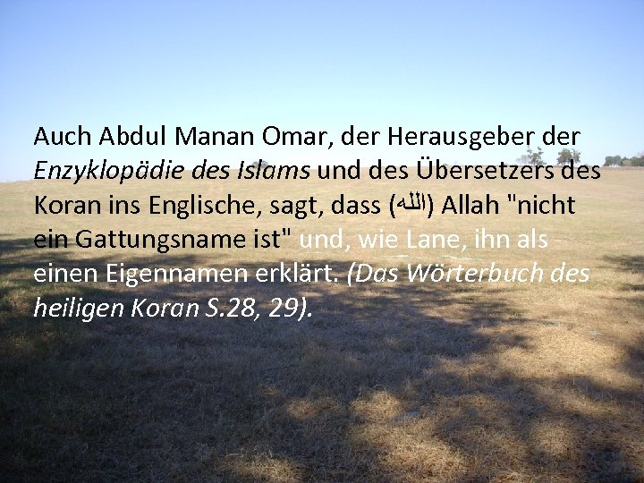 Auch Abdul Manan Omar, der Herausgeber der Enzyklopädie des Islams und des Übersetzers