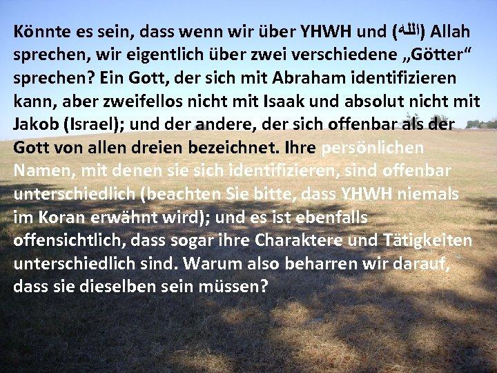 Könnte es sein, dass wenn wir über YHWH und ( )ﺍﻟﻠﻪ Allah sprechen, wir